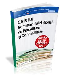 Caietul Seminarului National de Fiscalitate si Contabilitate 2017