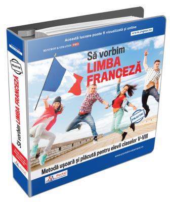 Sa vorbim limba franceza - Metoda usoara si placuta pentru elevii claselor V-VIII