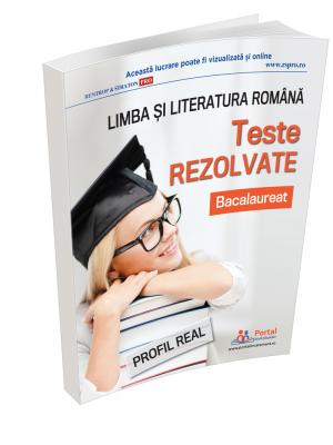 Bacalaureat. Teste rezolvate la limba si literatura romana � profil real