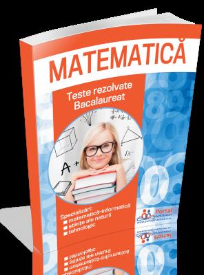Culegere de teste rezolvate la matematica pentru reusita la Bacalaureat