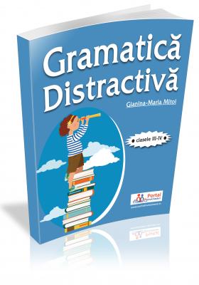 Gramatica distractiva. Teste rezolvate pentru clasele a III-a si a IV-a