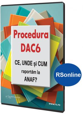 Procedura DAC6  CE  UNDE si CUM raportam la ANAF