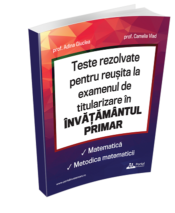 Teste rezolvate pentru reusita la examenul de titularizare invatamant primar - Matematica si metodica matematicii