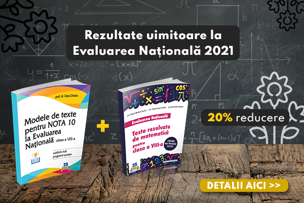 Pregatire pentru Evaluarea Nationala 2021 clasa a VIII-a: Modele de texte + Teste rezolvate de matematica