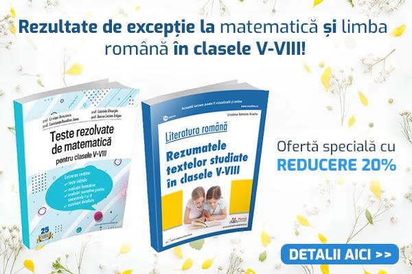 Clasele V-VIII: Teste rezolvate matematica + rezumate texte studiate