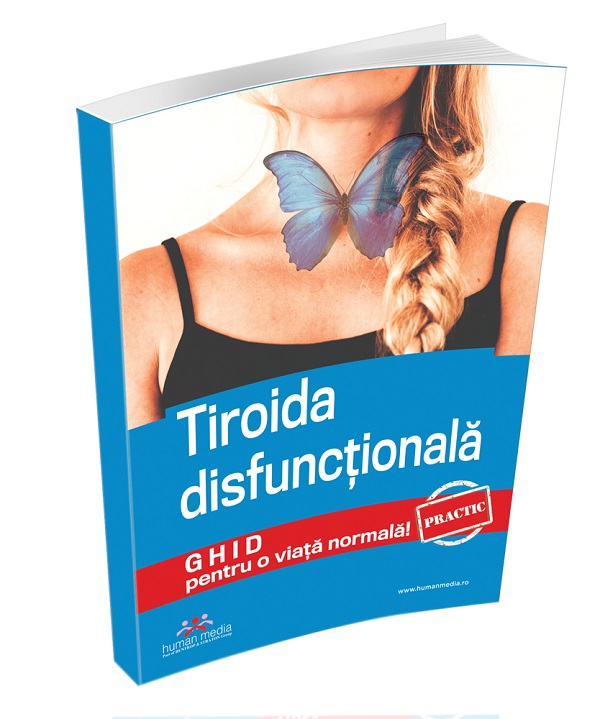 Tiroida disfunctionala. Ghid practic pentru o viata normala!