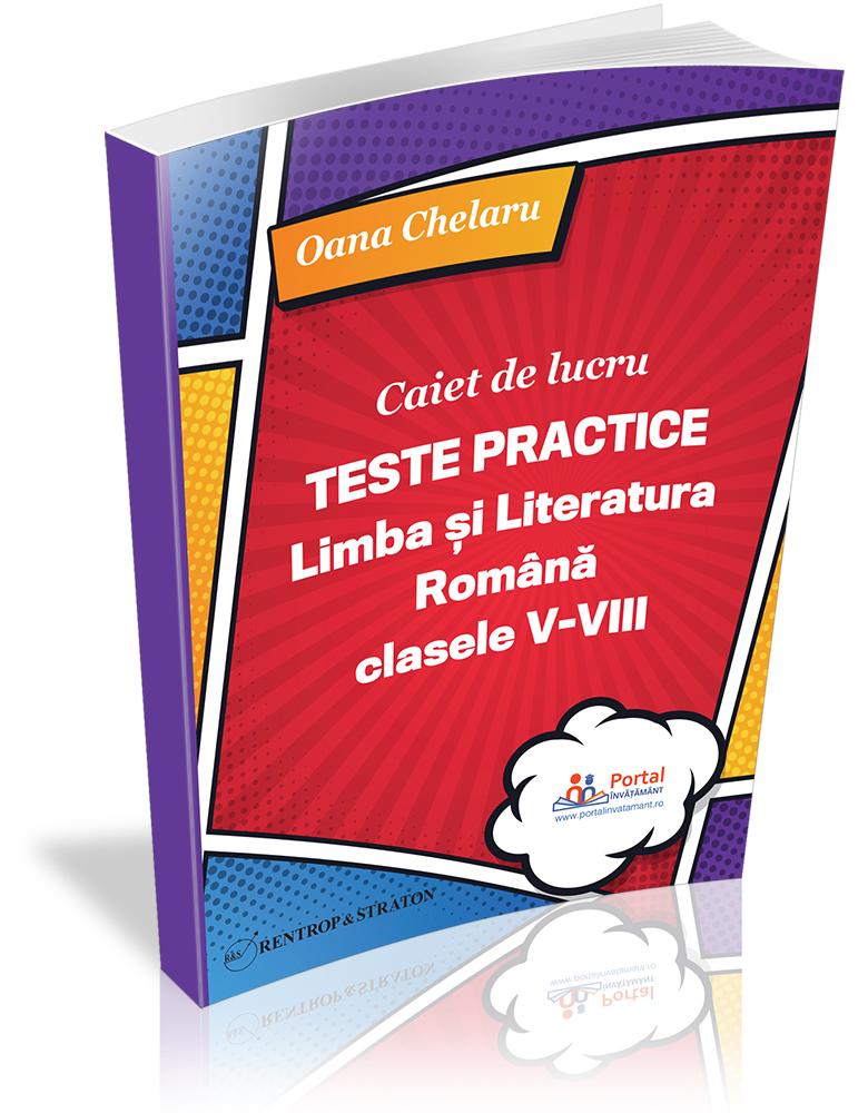 Caiet de lucru - Teste practice de limba si literatura romana pentru clasele V-VIII