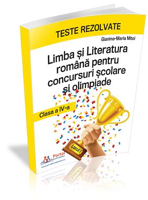 Teste rezolvate la Limba si Literatura Romana pentru concursuri scolare si olimpiade - clasa a IV-a