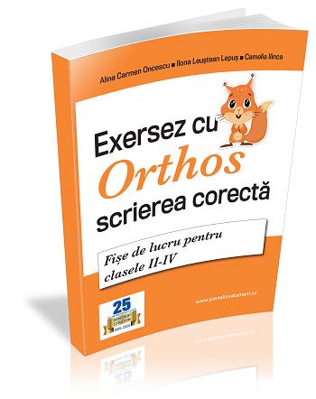 Exersez cu Orthos scrierea corecta! Fise de lucru pentru clasele II-IV
