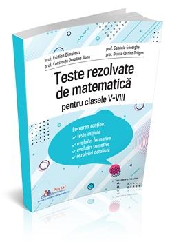 Teste rezolvate de matematica pentru clasele V-VIII - format tiparit