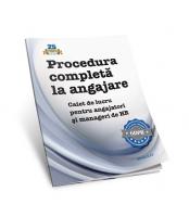 Procedura completa la angajare. Caiet de lucru pentru angajatori si manageri de HR