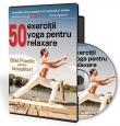50 de exercitii yoga pentru relaxare. Ghid practic pentru incepatori!